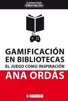 GAMIFICACION EN BIBLIOTECAS. EL JUEGO COMO INSPIRACION