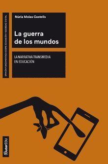 GUERRA DE LOS MUNDOS, LA. LA NARRATIVA TRANSMEDIA EN EDUCACIÓN