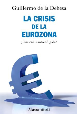 CRISIS DE LA EUROZONA. ¿UNA CRISIS AUTOINFLIGIDA?, LA