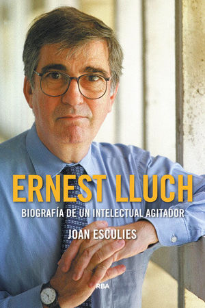 ERNEST LLUCH - BIOGRAFÍA DE UN INTELECTUAL AGITADOR