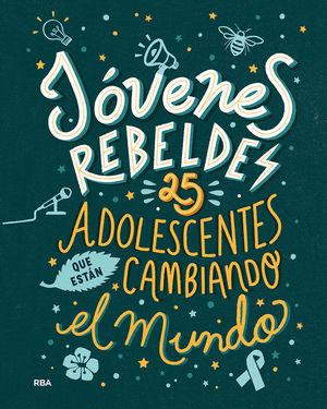 JÓVENES REBELDES - 25 ADOLESCENTES QUE ESTÁN CAMBIANDO EL MUNDO