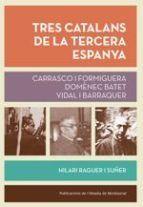 TRES CATALANS DE LA TERCERA ESPANYA