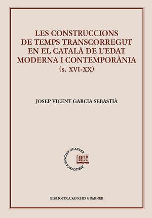 CONSTRUCCIONS DE TEMPS TRANSCORREGUT EN EL CATALÀ DE L'EDAT MODERNA I CONTEMPORANIA (S.XVI - XX)