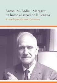 ANTONI M. BADIA I MARGARIT, UN HOME AL SERVEI DE LA LLENGUA