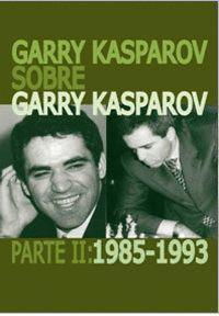 GARRY KASPAROV SOBRE GARRY KASPAROV  PARTE II: 1985-1993