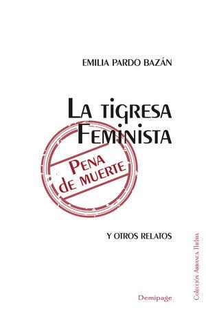 TIGRESA, LA/ FEMINISTA/  PENA DE MUERTE Y OTROS RELATOS