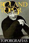 ROLAND TOPOR. TOPORGRAFIAS