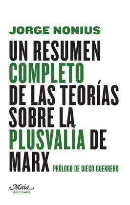 RESÚMEN COMPLETO DE LAS TEORÍAS SOBRE LA PLUSVALÍA DE MARX, UN