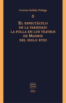 ESPECTÁCULO DE LA VARIEDAD, EL: LA FOLLA EN LOS TEATROS DE MADRID DEL SIGLO XVIII