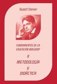 METODOLOGIA Y DIDACTICA II. FUNDAMENTOS DE LA EDUCACION WALDORF