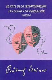 ARTE DE LA INTERPRETACIÓN, LA ESCENA Y LA PRODUCCIÓN, EL. TOMO II