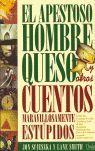 APESTOSO HOMBRE QUESO Y OTROS CUENTOS MARAVILLOSAMENTE ESTUPIDOS, EL