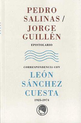 PEDRO SALINAS/ JORGE GUILLEN EPISTOLARIO. CORRESPONDENCIA CON LEÓN SÁNCHEZ CUESTA (1925-1974)