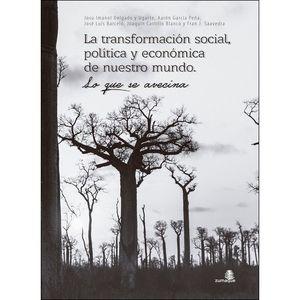 TRANSFORMACIÓN SOCIAL, POLÍTICA  Y ECONÓMICA DE NUESTRO MUNDO, LA
