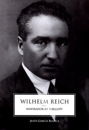 WILHELM REICH: INSPIRADOR DE REBELDÍA