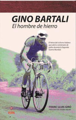 GINO BARTALI - EL HOMBRE DE HIERRO