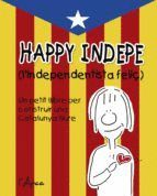 HAPPY INDEPE. L'INDEPENDENTISTA  FELIÇ