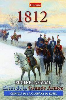 1812. EL FIN DE LA GRANDE ARMÉE