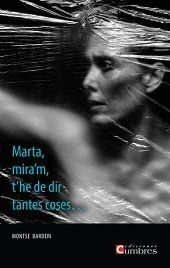 MARTA, MIRA'M, T'HE DE DIR TANTES COSES...