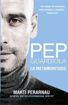 PEP GUARDIOLA - LA METAMORFOSIS (CASTELLANO)