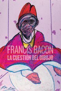 FRANCIS BACON LA CUESTIÓN DEL DIBUJO