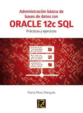 ADMINISTRACIÓN BÁSICA DE BASES DE DATOS CON ORACLE 12C SQL.