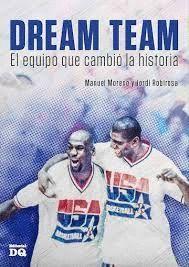 DREAM TEAM. EL EQUIPO QUE CAMBIO LA HISTORIA
