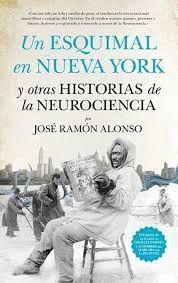 ESQUIMAL EN NUEVA YORK Y OTRAS HISTORIAS DE LA NEUROCIENCIA, UN