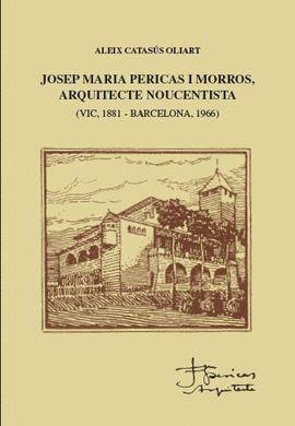 JOSEP MARIA PERICAS I MORROS. ARQUITECTE NOUCENTISTA