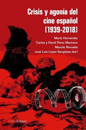 CRISIS Y AGONIA DEL CINE ESPAÑOL (1939-2018)