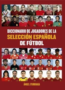 DICCIONARIO DE JUGADORES DE LA SELECCIÓN ESPAÑOLA DE FUTBOL
