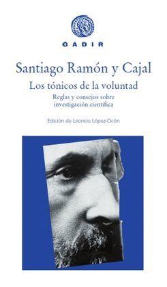 TÓNICOS DE LA VOLUNTAD, LOS.  REGLAS Y CONSEJOS SOBRE INVESTIGACIÓN CIENTÍFICA