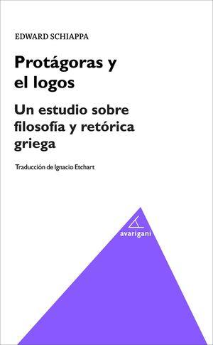 PROTÁGORAS Y EL LOGOS. UN ESTUDIO SOBRE FILOSOFÍA Y RETÓRICA GRIEGA