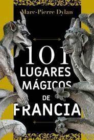 101 LUGARES MAGICOS DE FRANCIA