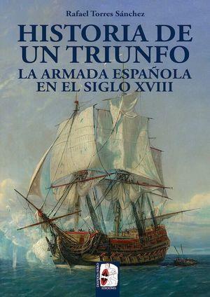 HISTORIA DE UN TRIUNFO - LA ARMADA ESPAÑOLA EN EL SIGLO XVIII