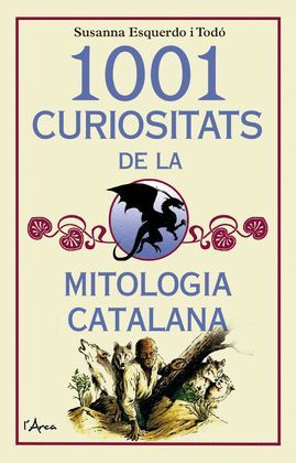 1001 CURIOSITATS DE LA MITOLOGIA CATALANA