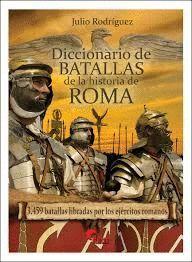 DICCIONARIO DE BATALLAS DE LA HISTORIA DE ROMA (753 A.C. - 476 D.C.)