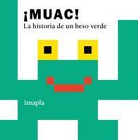 MUAC! LA HISTORIA DE UN BESO VERDE
