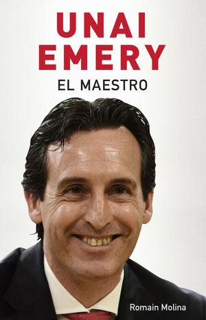 UNAI EMERY . EL MAESTRO
