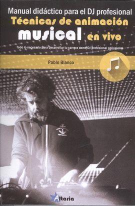 TECNICAS ANIMACION MUSICAL EN VIVO. MANUAL DEL DJ PROFESIONAL