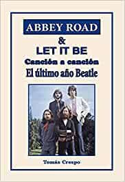 ABBEY ROAD & LET IT BE. CANCIÓN A CANCIÓN. EL ÚLTIMO AÑO BEATLE