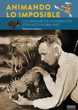 ANIMANDO LO IMPOSIBLE. LOS ORIGENES DE LA ANIMACION STOP MOTION (1899-1945)