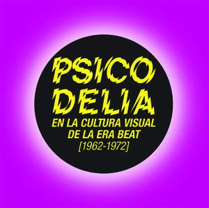 PSICODELIA EN LA CULTURA VISUAL DE LA ERA BEAT, 1962-1972