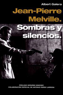 JEAN-PIERRE MELVILLE. SOMBRAS Y SILENCIOS,