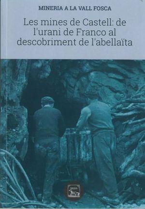 MINES DE CASTELL: DE L'URANI DE FRANCO AL DESCOBRIMENT DE L'ABELLAÏTA, LES
