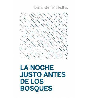 NOCHE JUSTO ANTES DE LOS BOSQUES, LA