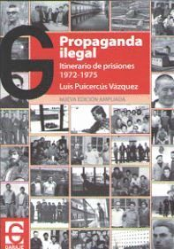 PROPAGANDA ILEGAL. ITINERARIO DE PRISIONES (1972-1975)