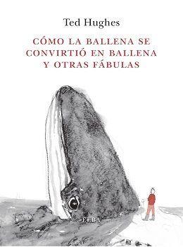CÓMO LA BALLENA SE CONVIRTIÓ EN BALLENA Y OTRAS FÁBULAS