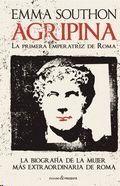 AGRIPINA. LA PRIMERA EMPERATRIZ DE ROMA