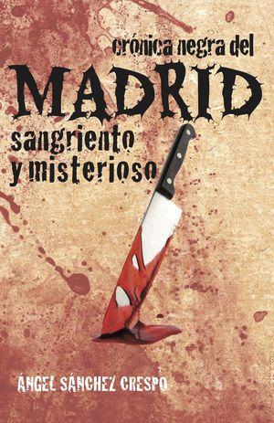 CRÓNICA NEGRA DEL MADRID SANGRIENTO Y MISTERIOSO
